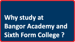 Why study at Bangor Academy and Sixth Form College