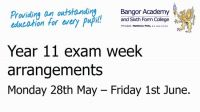 Year 11 exam week  arrangements,  Monday 28th May – Friday 1st June.